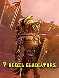 7 Rebel Gladiators