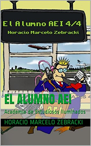El alumno AEI: Academia de Estudiosos Iluminados por Horacio Marcelo Zebracki
