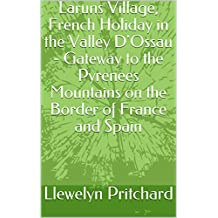 Laruns Village, French Holiday in the Valley D'Ossau - Gateway to the Pyrenees Mountains on the Border of France and Spain (The Illustrated Diaries of  Llewelyn Pritchard MA Book 8)