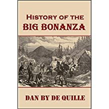 History of the Big Bonanza (1877): An Authentic Account of the Discovery, History, and Working of the World Renowned Comstock Silver Lode of Nevada