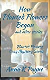 How Planted Flowers Began and Other Stories