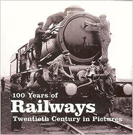 100 Years of Railways (Twentieth Century in Pictures)