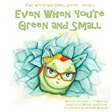 Even When You're Green and Small, Wendy Bjazevich, Linda R. Townsend, 0991039599
