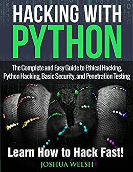 Hacking With Python  The Complete and Easy Guide to Ethical Hacking ... 3993918c4121