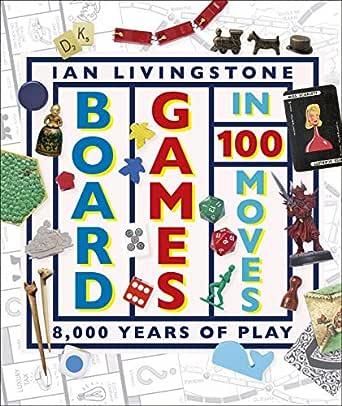 Board Games in 100 Moves (English Edition) eBook: Livingstone, Ian, Wallis, James: Amazon.es: Tienda Kindle