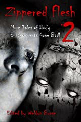 Zippered Flesh 2: More Tales of Body Enhancements Gone Bad Kindle Edition