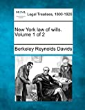 New York law of wills. Volume 1 Of 2, Berkeley Reynolds Davids, 1240127340