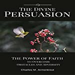 The Divine Persuasion: The Power of Faith to Overcome Obstacles and Adversity   Charles M. Armentrout