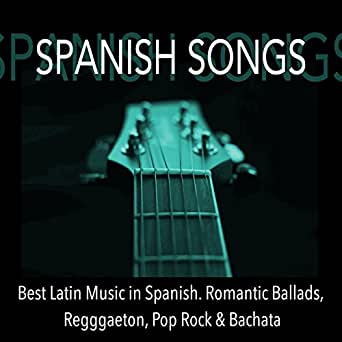 Spanish Songs: Best Latin Music in Spanish  Romantic Ballads