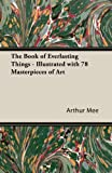 img - for The Book of Everlasting Things - Illustrated with 78 Masterpieces of Art book / textbook / text book