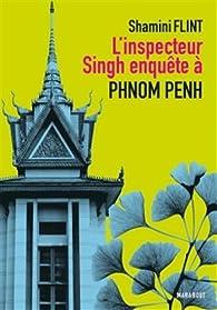 Folie meutrière au Cambodge / L'inspecteur Singh enquête à Phnom Penh  par Shamini Flint