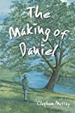 The Making of Daniel, Clapham Murray, 1481063383