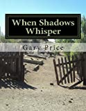 When Shadows Whisper, Gary L. Price, 1493750666
