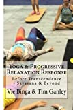 Yoga & Progressive Relaxation Response: Before Transcendence - Savasana & Beyond