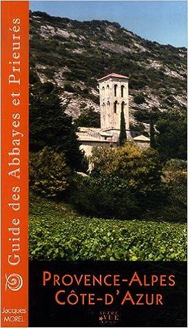 Ebooks gratuits télécharger le format pdf Guide des Abbayes et Prieurés en région Provence-Alpes-Côte-d'Azur PDF FB2 iBook by Jacques Morel 2915688176