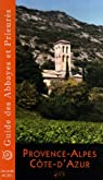 Guide des Abbayes et Prieurés en région Provence-Alpes-Côte-d'Azur par Morel (IV)