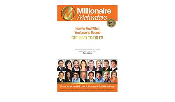 amazoncom millionaire motivators how to find what you love to do and get paid to do it the millionaire book series ebook fiona jones michael r dean - Do What You Love How To Find What You Love To Do