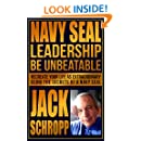 NAVY SEAL LEADERSHIP: BE UNBEATABLE: Recreate Your Life As Extraordinary Using the Secrets of a Navy SEAL.