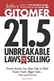 By Jeffrey Gitomer - Jeffrey Gitomer's 21.5 Unbreakable Laws of Selling: Universal Truths for Making Sales Easier, Faster, and Bigger NOW and FOREVER! (8.3.2013)