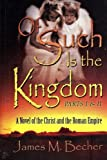 Of Such Is The Kingdom, Parts I & II: A Novel of the Christ and the Roman Empire 3rd edition (Of Such Is The Kingdom,  A Novel of Biblical Times,  2nd edition in 3 parts) (Volume 1)