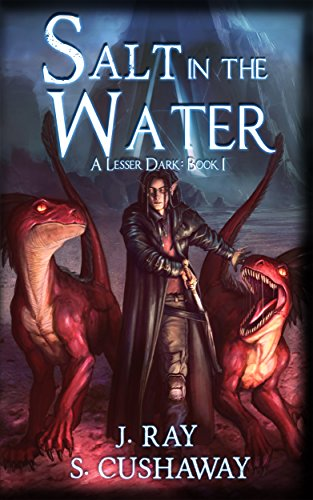 Salt in the Water (A Lesser Dark Book 1) by [Cushaway, S., Ray, J.]