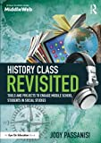 History Class Revisited: Tools and Projects to Engage Middle School Students in Social Studies (Eye on Education Books)