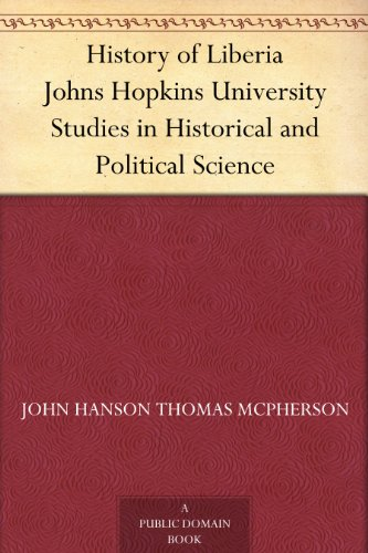 History of Liberia Johns Hopkins University Studies in Historical and Political Science