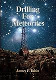 Drilling for Meteorites: Meteor Crater 1920-1921