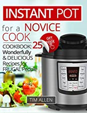Instant Pot for a novise cook.Cookbook:25 wonderfully and delicious recipes for frugal people.