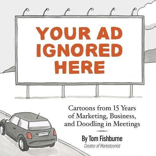 Your Ad Ignored Here: Cartoons from 15 Years of Marketing, Business, and Doodling in Meetings [Tom Fishburne] (Tapa Blanda)