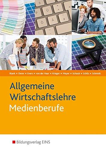 Die Wirtschaftsreihe für Medienberufe: Allgemeine Wirtschaftslehre für Medienberufe. (Lehr-/Fachbuch)