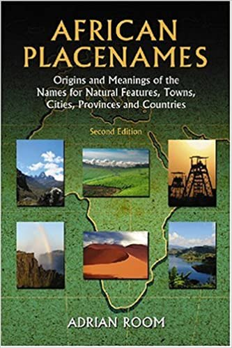 Provinces and Counties Towns African Placenames: Origins and Meanings of the Names for Natural Features Cities