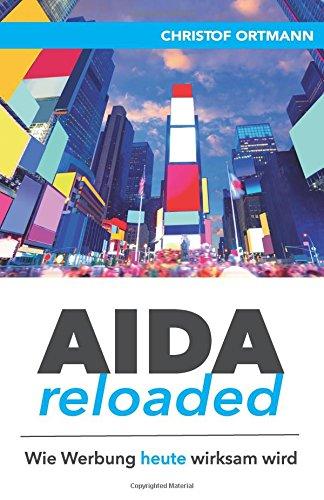 AIDA reloaded: Wie Werbung heute wirksam wird Taschenbuch – 5. Februar 2017 Christof Ortmann 3000554726