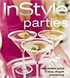 img - for In Style Parties (The Complete Guide to Easy, Elegant Entertaining) by Editors of InStyle Magazine (2007-10-11) book / textbook / text book
