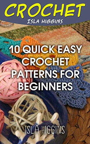 Crochet 10 Quick Easy Crochet Patterns For Beginners Kindle