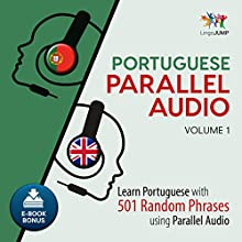 Portuguese Parallel Audio - Learn Portuguese with 501 Random Phrases Using Parallel Audio - Volume 1 Audiobook by Lingo Jump Narrated by Lingo Jump
