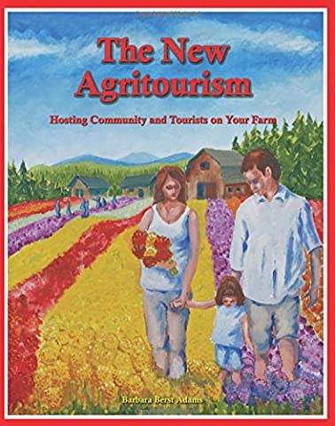 The New Agritourism: Hosting Community and Tourists on Your Farm - New Farm
