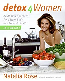 Detox for Women: An All New Approach for a Sleek Body and Radiant Health in 4 Weeks by [Rose, Natalia]