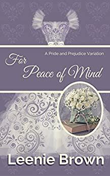 For Peace of Mind: A Pride and Prejudice Variation by [Brown, Leenie, a Lady]