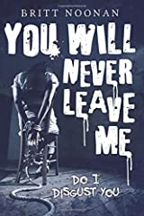 You Will Never Leave Me (Do I Disgust You) Paperback