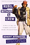 Rebel without a Crew: Or How a 23-Year-Old Filmmaker With $7,000 Became a Hollywood Player by Robert Rodriguez (1996-09-01)