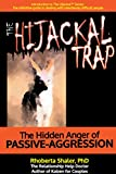 img - for The Hijackal Trap: The Hidden Anger of Passive Aggression (The Hijackal  Series: The Definitive Guide to Dealing with Relentlessly Difficult People Book 1) book / textbook / text book