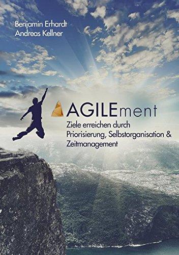AGILEment: Ziele erreichen durch Priorisierung, Selbstorganisation & Zeitmanagement