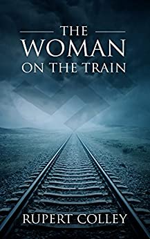 The Woman on the Train: 20th Century Historical Fiction by [Colley, Rupert]