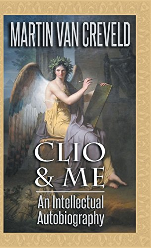 Book cover from Clio & Me: An Intellectual Autobiography by Martin Van Creveld
