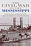 img - for The Civil War on the Mississippi: Union Sailors, Gunboat Captains, and the Campaign to Control the River book / textbook / text book