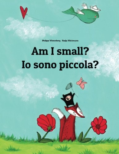 Price comparison product image Am I small Io sono piccola: Children's Picture Book English-Italian (Bilingual Edition)