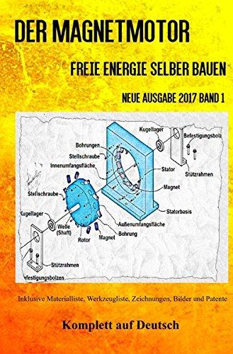 Der Magnetmotor: Freie Energie selber bauen Neue Ausgabe 2017 Band 1 Taschenbuch