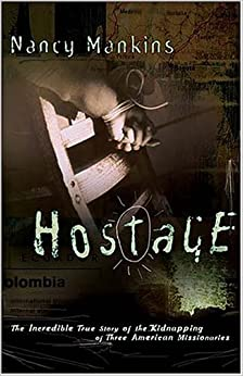 Book Hostage the incredible true story of the kidnapping of three American missionaries by Nancy Mankins (2001-04-05)