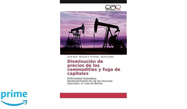 Disminución de precios de los commodities y fuga de capitales: Enfermedad holandesa, bendición/maldición de los recursos naturales: el caso de Bolivia ...